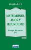 MATRIMONIO, AMOR Y FECUNDIDAD. TEOLOGIA DEL CUERO (IV)