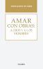 AMAR CON OBRAS : A DIOS Y A LOS HOMBRES