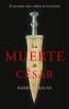 LA MUERTE DE CESAR. EL ASESINATO MAS CELEBRE DE LA HISTORIA