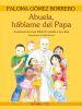 ABUELA HABLAME DEL PAPA. LA HISTORIA DE J. PABLO II CONTADA A LOS NIÑOS