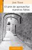 EL ARTE DE APROVECHAR NUESTRAS FALTAS (25 ed)