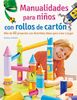 MANUALIDADES PARA NIÑOS CON ROLLOS DE CARTON. MAS DE 40 PROYECTOS CON