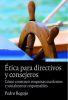 ETICA PARA DIERCTIVOS Y CONSEJEROS. Cómo construir empresas excelentes y socialmente responsables