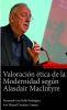 VALORACION ETICA DE LA MODERNIDAD SEGUN ALASDAIR MACINTYRE 1
