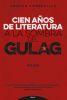 CIEN AÑOS DE LITERATURA A LA SOMBRA DEL GULAG (1917 - 2017)