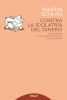 CONTRA LA IDOLATRIA DEL DINERO: COMO ENTENDER EL MENSAJE DEL PAPA FRANCISCO SOBRE LA ECONOMIA