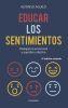 EDUCAR LOS SENTIMIENTOS: Inteligencia emocional y equilibrio afectivo
