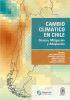 CAMBIO CLIMATICO EN CHILE. CIENCIA, MITIGACION Y ADAPTACION