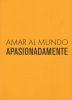 AMAR AL MUNDO APASIONADAMENTE (U ANDES)