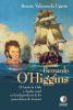 Bernardo O'Higgins: El Estado de Chile y el poder naval - Renato Valenzuela Ugarte1