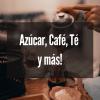 AZÚCAR, CAFÉ, TÉ Y MÁS